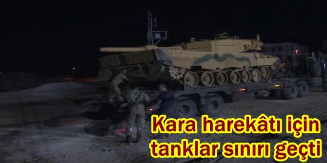 Kara harekâtı için tanklar sınırı geçti