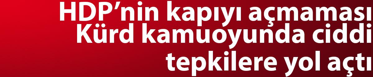 HDP'nin kapıyı açmaması Kürd kamuoyunda ciddi tepkilere yol açtı
