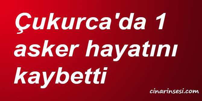 Hakkari Çukurca'da 1 asker hayatını kaybetti
