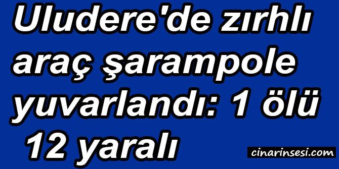 Şırnak Uludere'de zırhlı araç şarampole yuvarlandı: 1 ölü 12 yaralı