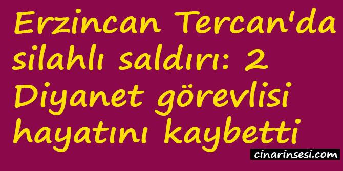 Erzincan Tercan'da silahlı saldırı: 2 Diyanet görevlisi hayatını kaybetti