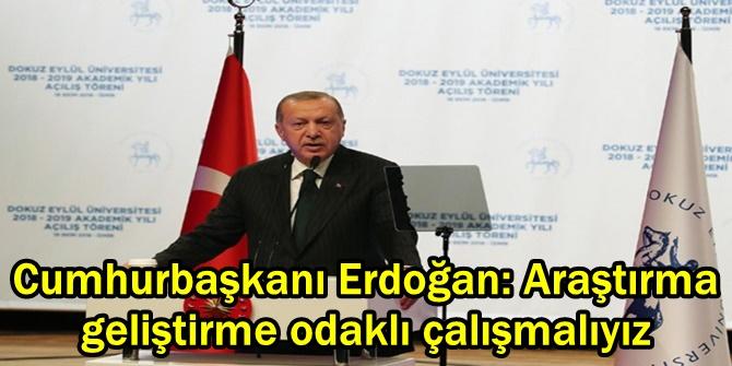 Cumhurbaşkanı Erdoğan: Araştırma geliştirme odaklı çalışmalıyız