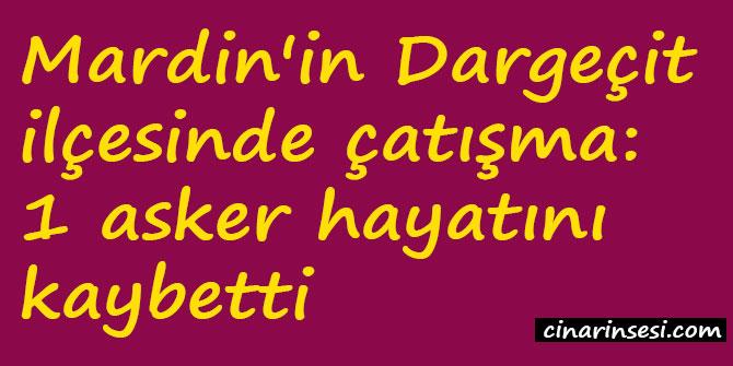 Mardin Dargeçit'te çatışma: 1 asker hayatını kaybetti