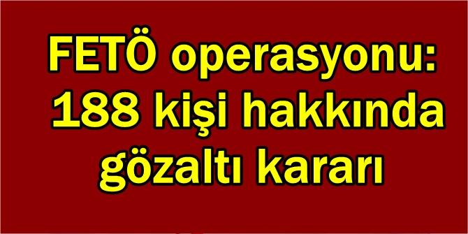 FETÖ operasyonu: 188 kişi hakkında gözaltı kararı