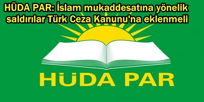 HÜDA PAR: İslam mukaddesatına yönelik saldırılar Türk Ceza Kanunu'na eklenmeli