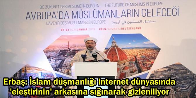 Erbaş: İslam düşmanlığı internet dünyasında 'eleştirinin' arkasına sığınarak gizleniliyor
