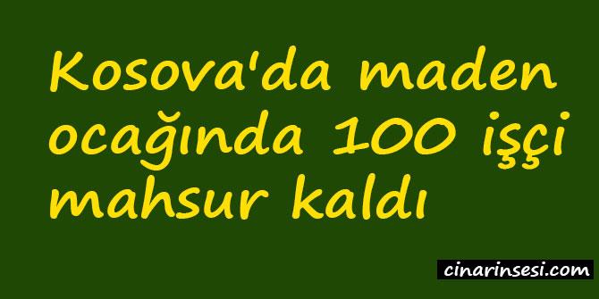 Kosova'da maden ocağında 100 işçi mahsur kaldı