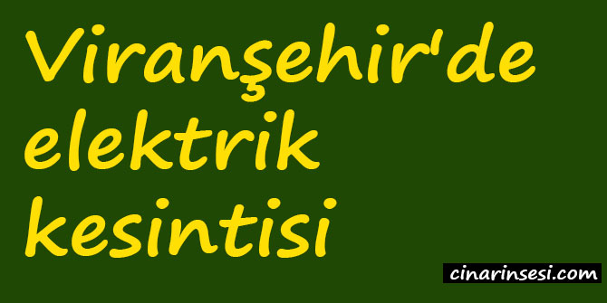 Viranşehir'de elektrik kesintisi