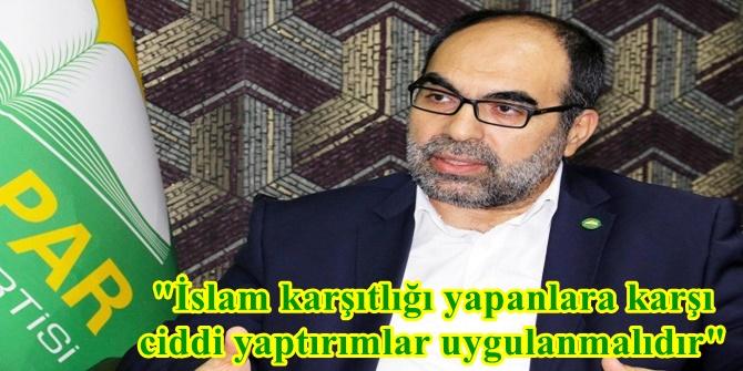 İslam karşıtlığı yapanlara karşı ciddi yaptırımlar uygulanmalıdır