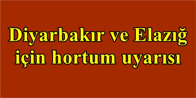 Diyarbakır ve Elazığ için hortum uyarısı