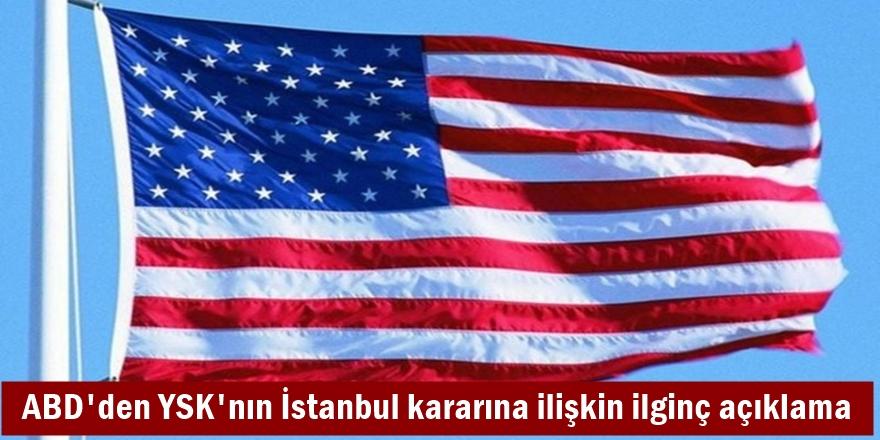 ABD'den YSK'nın İstanbul kararına ilişkin ilginç açıklama