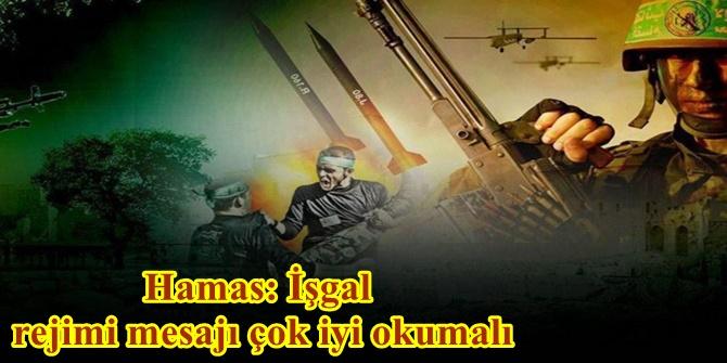 Hamas: İşgal rejimi mesajı çok iyi okumalı