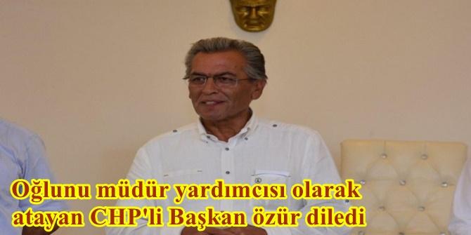 Oğlunu müdür yardımcısı olarak atayan CHP'li Başkan özür diledi