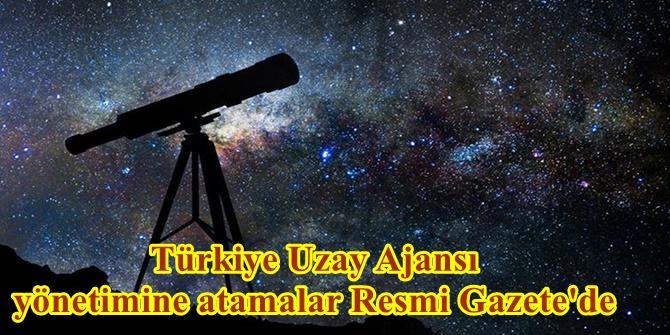 Türkiye Uzay Ajansı yönetimine atamalar Resmi Gazete'de