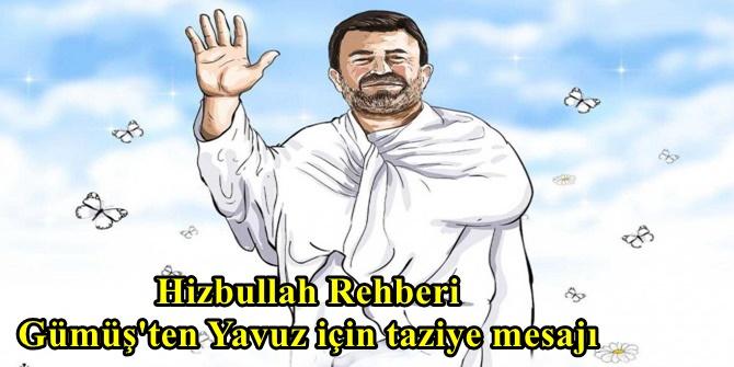 Hizbullah Rehberi Gümüş'ten Yavuz için taziye mesajı