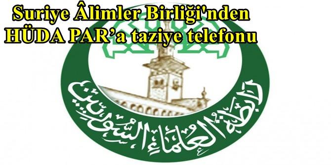 Suriye Âlimler Birliği'nden HÜDA PAR'a taziye telefonu