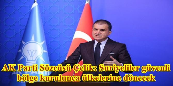 AK Parti Sözcüsü Çelik: Suriyeliler güvenli bölge kurulunca ülkelerine dönecek