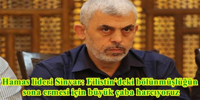 Hamas lideri Sinvar: Filistin'deki bölünmüşlüğün sona ermesi için büyük çaba harcıyoruz