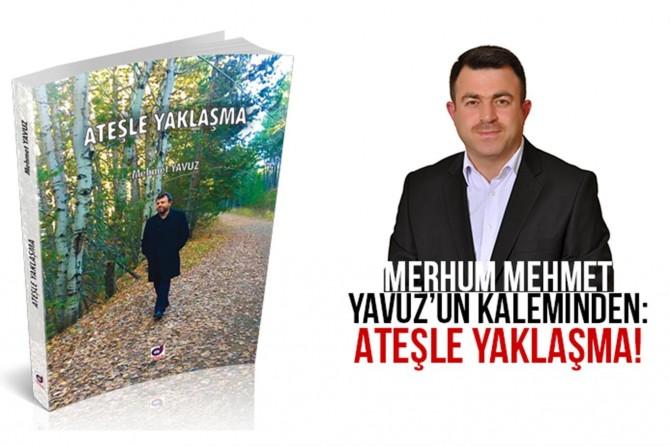 Merhum Mehmet Yavuz'un kaleminden: Ateşle Yaklaşma