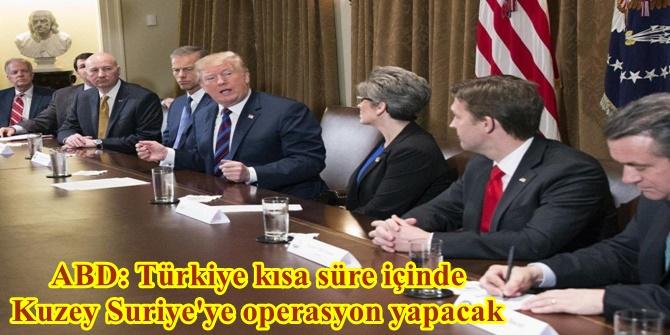 ABD: Türkiye kısa süre içinde Kuzey Suriye'ye operasyon yapacak