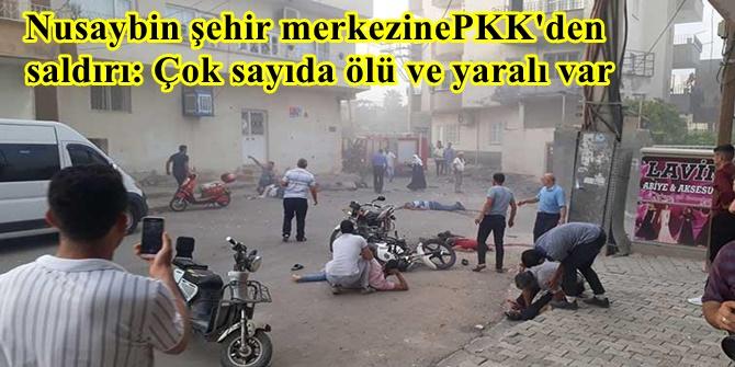 Nusaybin şehir merkezine PKK'den saldırı: Çok sayıda ölü ve yaralı var