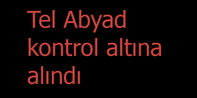 Tel Abyad kontrol altına alındı