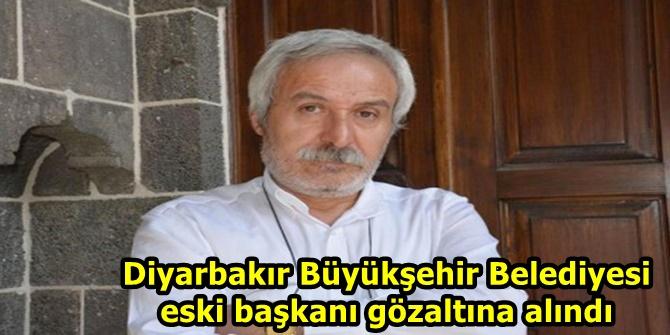 Diyarbakır Büyükşehir Belediyesi eski başkanı gözaltına alındı
