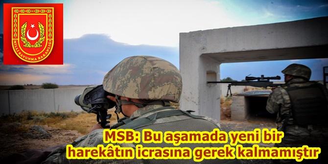 MSB: Bu aşamada yeni bir harekâtın icrasına gerek kalmamıştır