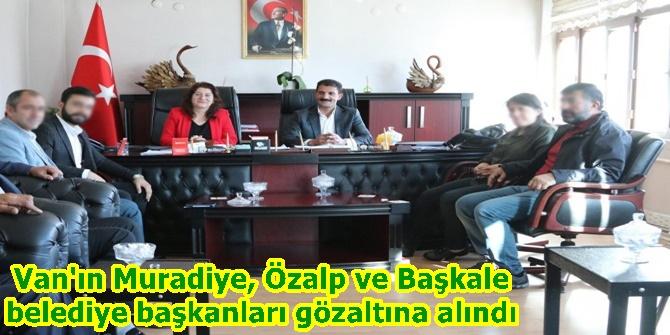 Van'ın Muradiye, Özalp ve Başkale belediye başkanları gözaltına alındı