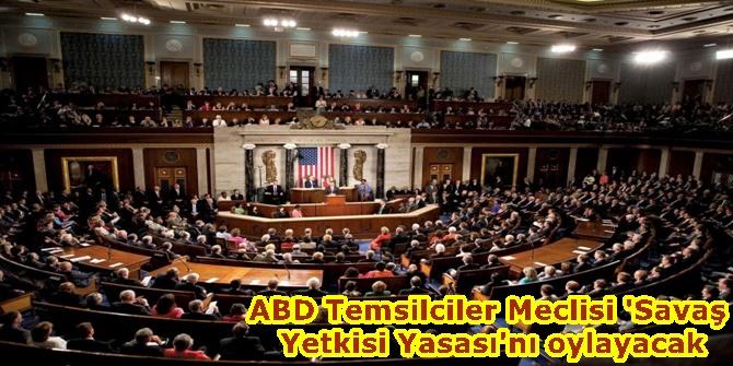 ABD Temsilciler Meclisi 'Savaş Yetkisi Yasası'nı oylayacak