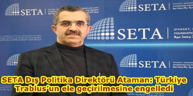 SETA Dış Politika Direktörü Ataman: Türkiye Trablus'un ele geçirilmesine engelledi