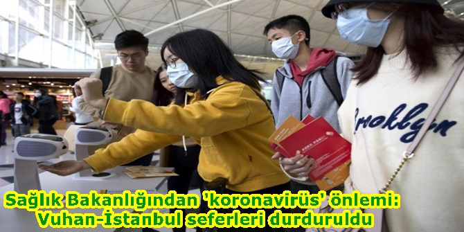 Sağlık Bakanlığından 'koronavirüs' önlemi: Vuhan-İstanbul seferleri durduruldu