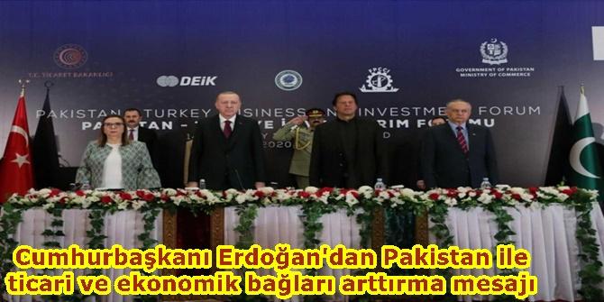 Cumhurbaşkanı Erdoğan'dan Pakistan ile ticari ve ekonomik bağları arttırma mesajı