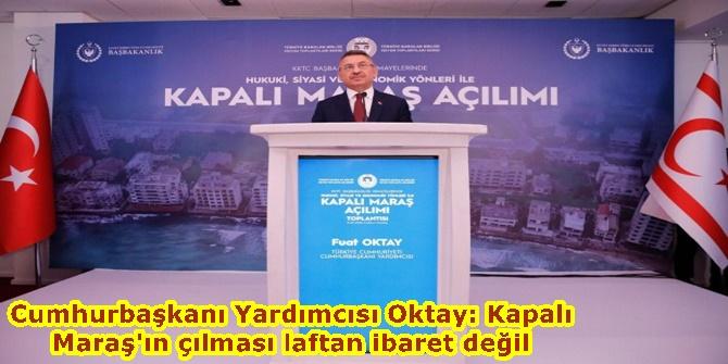 Cumhurbaşkanı Yardımcısı Oktay: Kapalı Maraş'ın açılması laftan ibaret değil