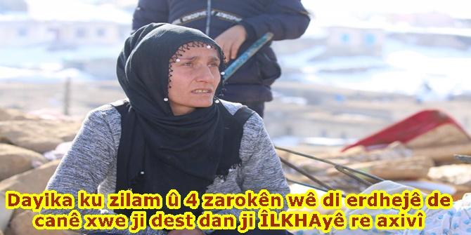Dayika ku zilam û 4 zarokên wê di erdhejê de canê xwe ji dest dan ji ÎLKHAyê re axivî