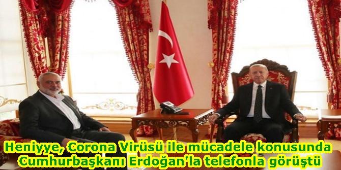 Heniyye, Corona Virüsü ile mücadele konusunda Cumhurbaşkanı Erdoğan'la telefonla görüştü