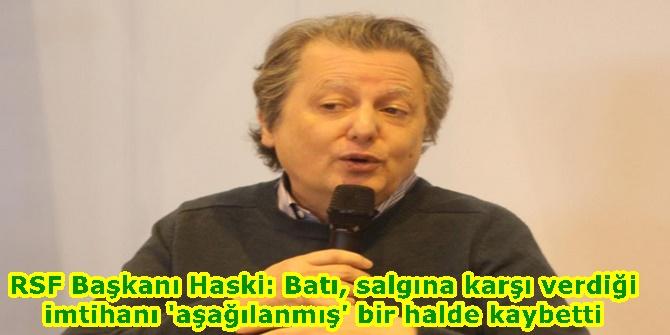 RSF Başkanı Haski: Batı, salgına karşı verdiği imtihanı 'aşağılanmış' bir halde kaybetti