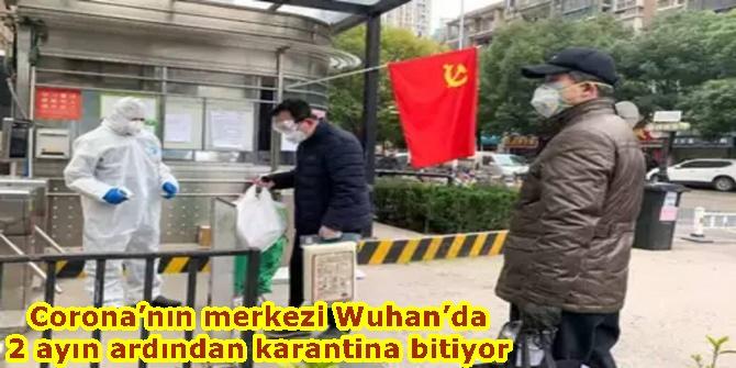 Corona'nın merkezi Wuhan'da 2 ayın ardından karantina bitiyor