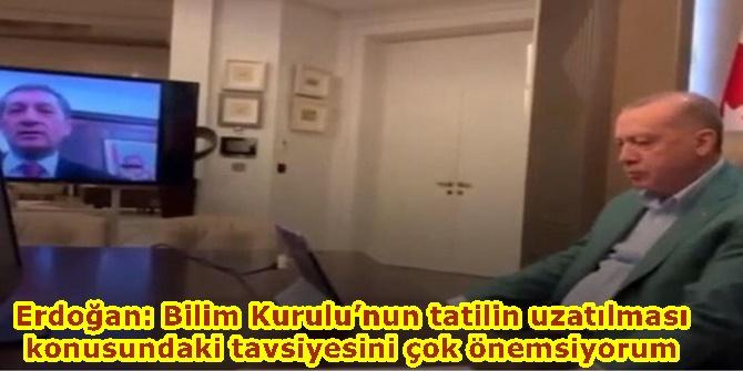 Erdoğan: Bilim Kurulu'nun tatilin uzatılması konusundaki tavsiyesini çok önemsiyorum