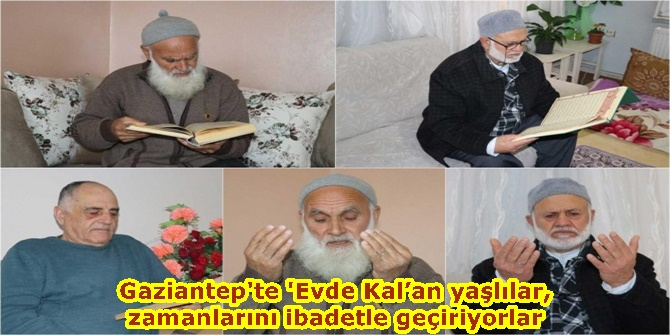 Gaziantep'te 'Evde Kal'an yaşlılar, zamanlarını ibadetle geçiriyorlar