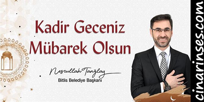 Bitlis Belediye Başkanı Nesrullah Tanğlay'dan Kadir Gecesi mesajı