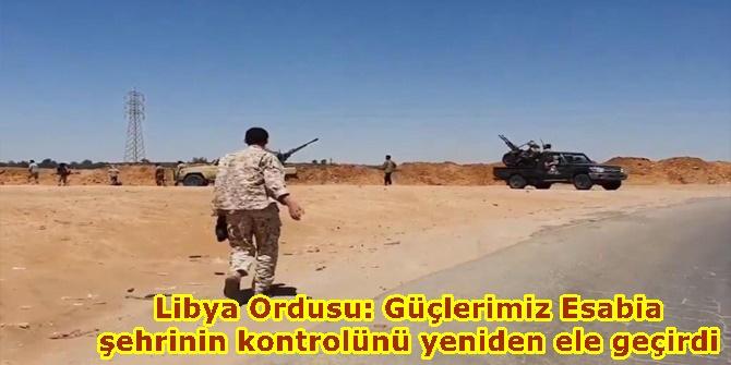 Libya Ordusu: Güçlerimiz Esabia şehrinin kontrolünü yeniden ele geçirdi