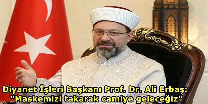 """Diyanet İşleri Başkanı Prof. Dr. Ali Erbaş: """"Maskemizi takarak camiye geleceğiz"""""""