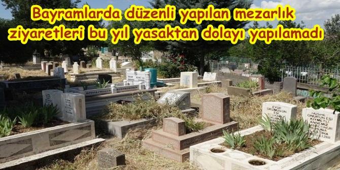 Bayramlarda düzenli yapılan mezarlık ziyaretleri bu yıl yasaktan dolayı yapılamadı