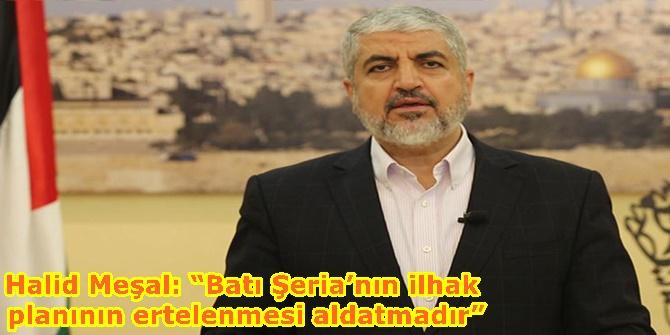"""Halid Meşal: """"Batı Şeria'nın ilhak planının ertelenmesi aldatmadır"""""""
