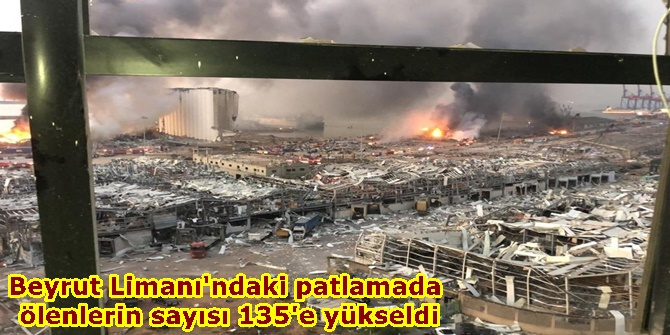 Beyrut Limanı'ndaki patlamada ölenlerin sayısı 135'e yükseldi