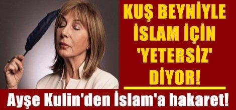 Ayşe Kulin'den İslam'a hakaret!