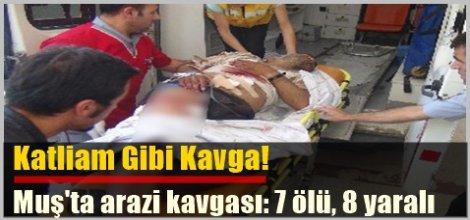 Muş'ta arazi kavgası: 7 ölü, 8 yaralı