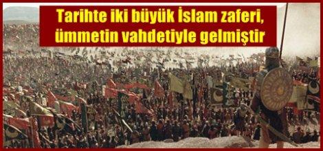 Tarihte iki büyük İslam zaferi, ümmetin vahdetiyle gelmiştir