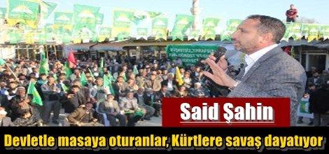 """Şahin:""""Devletle masaya oturanlar, Kürtlere savaş dayatıyor"""""""